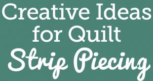Creative Ideas for Strip Piecing